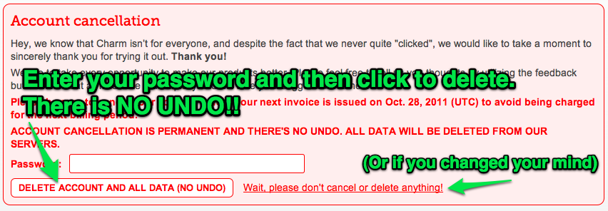 Fill in your password, and then click to cancel your account. There is NO UNDO